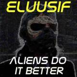 Eluusif - Aliens Do It Better EP -