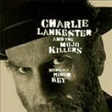 Charlie Lankester and The Mojo Killers - Song In A Minor Key -