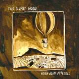 Keith Alan Mitchell - This Clumsy World -