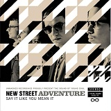 New Street Adventure - Say It Like You Mean It -