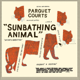 Parquet Courts - Sunbathing Animal -