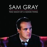 Win-1-of-3-copies-of-Sam-Gray-Too-Much-Of-A-Good-Thing-on-CD