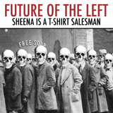 Future of the Left - Sheena is a T-Shirt Salesman -