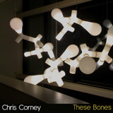 Chris Corney - These Bones -