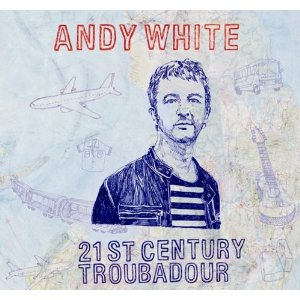 Andy White - 21st Century Troubadour -