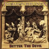 The Bean Pickers Union - Better The Devil -