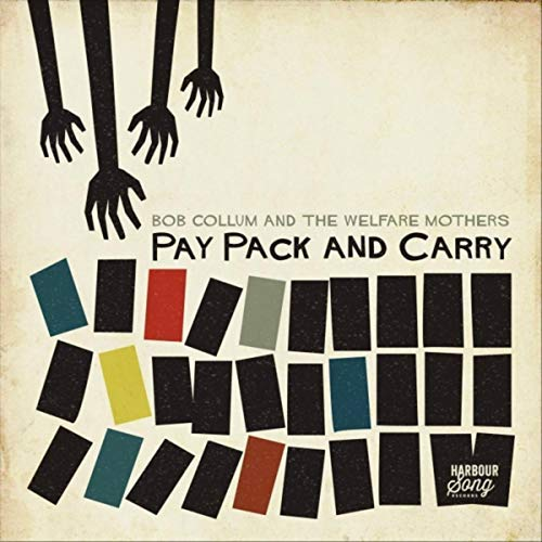Bob Collum And The Welfare Mothers - Pay Pack And Carry