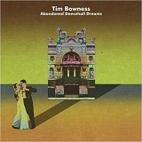 Tim Bowness - Abandoned Dancehall Dreams -