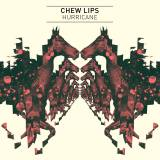 Chew Lips - Hurricane -
