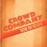 Crowd Company - Now or Never -