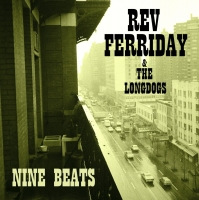 Rev Ferriday & The Long Dogs - Nine Beats -