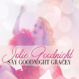 Jolie Goodnight - Say Goodnight Gracey -