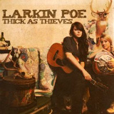 Larkin Poe - Thick As Thieves -