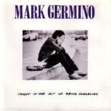 Mark Germino - Caught In The Act Of Being Ourselves / London Moon And Barnyard Remedies -