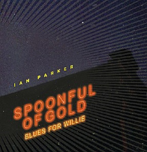 Ian Parker - Spoonful Of Gold – Blues For Willie