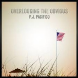 P.J. Pacifico - Overlooking The Obvious -