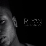 Rhyan - When I'm With You -