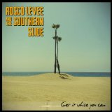 Rosco Levee and the Southern Slide - Get It While You Can -