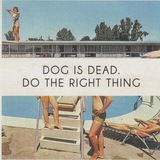 Dog Is Dead - Do The Right Thing -