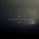 Sunset Graves - Form Your Ghost -