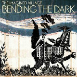 The Imagined Village - Bending The Dark -