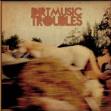 Dirtmusic - Troubles -