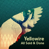 Yellowire - All Said & Done -