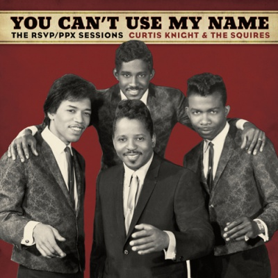 Win-1-of-3-You-Can�t-Use-My-Name:-Curtis-Knight-and-The-Squires-(featuring-Jimi-Hendrix)